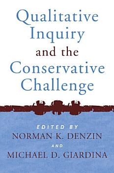 Qualitative Inquiry and the Conservative Challenge PDF