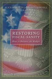 Restoring Fiscal Sanity: How to Balance the Budget