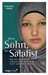 Mein Sohn, der Salafist: Wie sich mein Kind radikalisierte und ich es nicht verhindern konnte