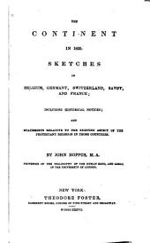The Continent in 1835: Sketches in Belgium, Germany, Switzerland, Savoy, and France ; Including Historical Notices ; and Statements Relative to the Existing Aspect of the Protestant Religion in Those Countries