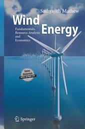 Wind Energy: Fundamentals, Resource Analysis and Economics
