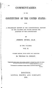 Commentaries on the Constitution of the United States: With a Preliminary Review of the Constitutional History of the Colonies and States Before the Adoption of the Constitution, Volume 2