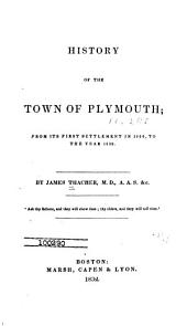 History of the Town of Plymouth: From Its First Settlement in 1620, to the Year 1832
