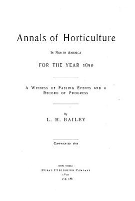 Annals of Horticulture in North America for the Years 1889 1893