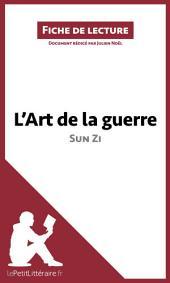 L'Art de la guerre de Sun Zi (Fiche de lecture): Résumé complet et analyse détaillée de l'oeuvre