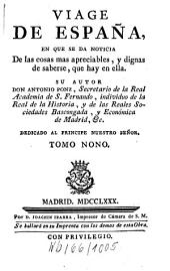Viage De España, O Cartas, En Que Se Da Noticia De las cosas mas apreciables, Y Dignas De Saberse Que Hay En Ella: Volumen 9