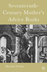 Seventeenth Century Mother   s Advice Books