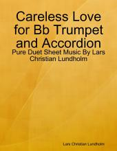 Careless Love for Bb Trumpet and Accordion - Pure Duet Sheet Music By Lars Christian Lundholm