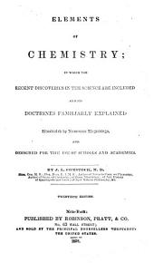 Elements of Chemistry: In which the Recent Discoveries in the Science are Included and Its Doctrines Familiarly Explained ; Illustrated by Numerous Engravings and Designed for the Use of Schools and Academies