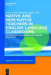 Native and Non-Native Teachers in English Language Classrooms: Professional Challenges and Teacher Education