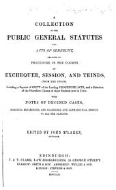 A collection of the public general statutes and acts of sederunt: relating to procedure in the courts of Exchequer, Session, and Teinds, from the union