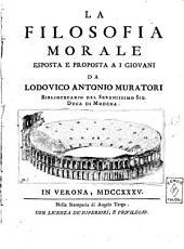 La filosofia morale esposta e proposta a i giovani da Lodovico Antonio Muratori Bibliotecario del Serenissimo Sig. Duca di Modena