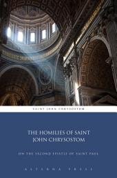 The Homilies of Saint John Chrysostom: On the Second Epistle of Saint Paul