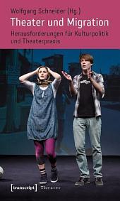 Theater und Migration: Herausforderungen für Kulturpolitik und Theaterpraxis