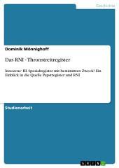 Das RNI - Thronstreitregister: Innozenz' III. Spezialregister mit bestimmten Zweck? Ein Einblick in die Quelle Papstregister und RNI