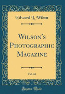 Wilson's Photographic Magazine, Vol. 44 (Classic Reprint)
