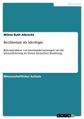 Rechtsstaat als Ideologie: Rekonstruktion von Auseinandersetzungen um die Entnazifizierung im Ersten Deutschen Bundestag