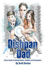 Dishpan Dad: A Guy's Guide to Raising Infants, Toddlers and Preschoolers