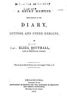 A Brief Memoir with Portions of the Diary  Letters  and Other Remains of Eliza Southall PDF
