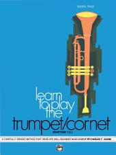Learn to Play Trumpet/Cornet, Baritone T.C.! Book 2: A Carefully Graded Method That Develops Well-Rounded Musicianship