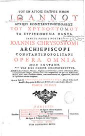Sancti Patris Nostri Joannis Chrysostomi Archiepiscopi Constantinopolitani Opera omnia quae exstant, vel quae ejus nomine circumferuntur