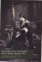 The works of J.W. von Goethe: Faust. Clavigo. Egmont. The wayward lover