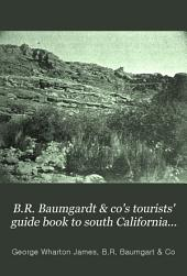 B.R. Baumgardt & Co's Tourists' Guide Book to South California...
