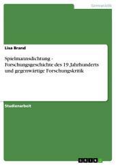 Spielmannsdichtung - Forschungsgeschichte des 19. Jahrhunderts und gegenwärtige Forschungskritik