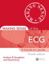 Making Sense of the ECG: A Hands-On Guide, Fourth Edition, Edition 4
