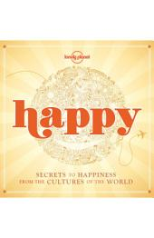 Happy: Secrets to Happiness from the Cultures of the World