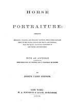 Horse Portraiture: embracing breeding, rearing, and training Trotters ... With an appendix containing the performances of Dexter and a portrait by Scott