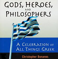 Gods Heroes And Philosophers A Celebration Of All Things Greek Book PDF