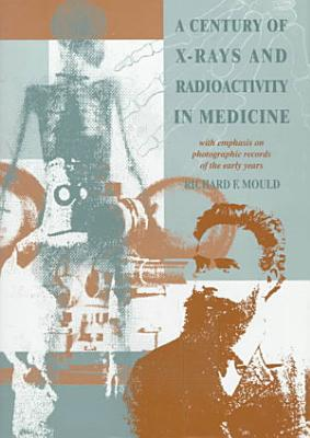 A Century of X Rays and Radioactivity in Medicine PDF