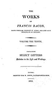 The Works of Francis Bacon: Select letters relative to his life and writings