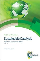 Sustainable Catalysis: With Non-endangered Metals, Part 2