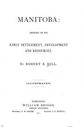 Manitoba: History of Its Early Settlement, Development, and Resources