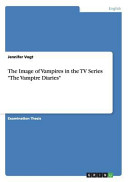 The Image of Vampires in the TV Series  The Vampire Diaries  PDF