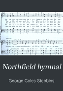 Northfield hymnal: for use in evangelistic and church services, conventions, Sunday schools and all prayer and social meeting of the church and home
