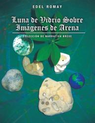 Luna De Vidrio Sobre Imagenes De Arena Coleccion De Narrativa Breve Book PDF