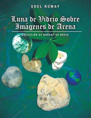 Luna de Vidrio Sobre Imagenes de Arena  Coleccion de Narrativa Breve PDF