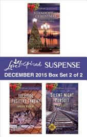 Love Inspired Suspense December 2015 - Box Set 2 of 2: Standoff at Christmas\Yuletide Fugitive Threat\Silent Night Pursuit