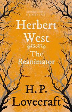 Herbert West   Reanimator  Fantasy and Horror Classics  PDF