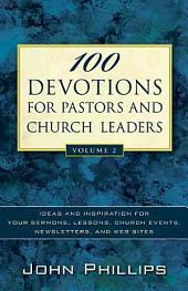 100 Devotions for Pastors and Church Leaders: Ideas and inspiration for your sermons, lessons, church events, newsletters, and web sites