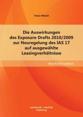 Die Auswirkungen des Exposure Drafts 2010/2009 zur Neuregelung des IAS 17 auf ausgewählte Leasingverhältnisse