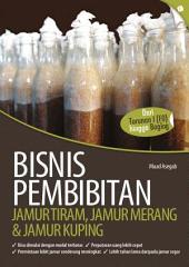 Bisnis Pembibitan Jamur Tiram, Jamur Merang, & Jamur Kuping