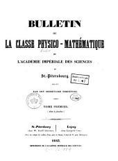 Bulletin de la Classe Physico-Mathématique de l'Académie Impériale des Sciences de St.-Pétersbourg: Volume 1