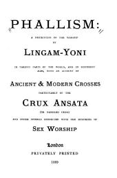 Phallism: A Description of the Worship of Lingam-yoni in Various Parts of the World, and in Different Ages, with an Account of Ancient & Modern Crosses, Particularly of the Crux Ansata (or Handled Cross) and Other Symbols Connected with the Mysteries of Sex Worship