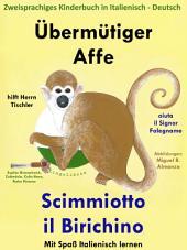 Übermütiger Affe hilft Herrn Tischler - Scimmiotto il Birichino aiuta il Signor Falegname: Zweisprachiges Kinderbuch in Deutsch und Italienisch