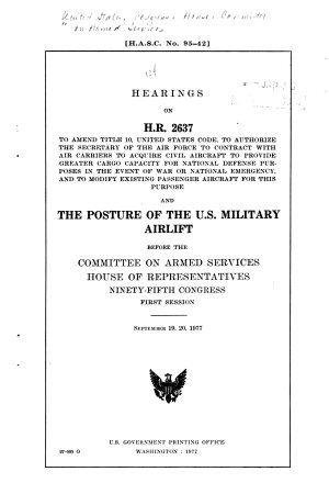 Hearings on H R  2637     and the Posture of the U S  Military Airlift  Before the Committee on Armed Services  House of Representatives  Ninety fifth Congress  First Session  September 19  20  1977