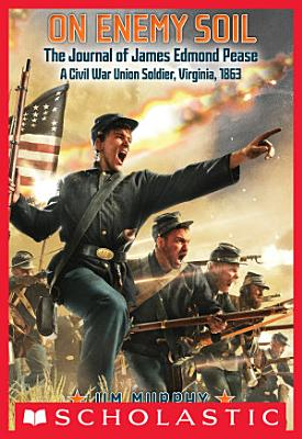 On Enemy Soil  Journal of James Edmond Pease  a Civil War Union Soldier